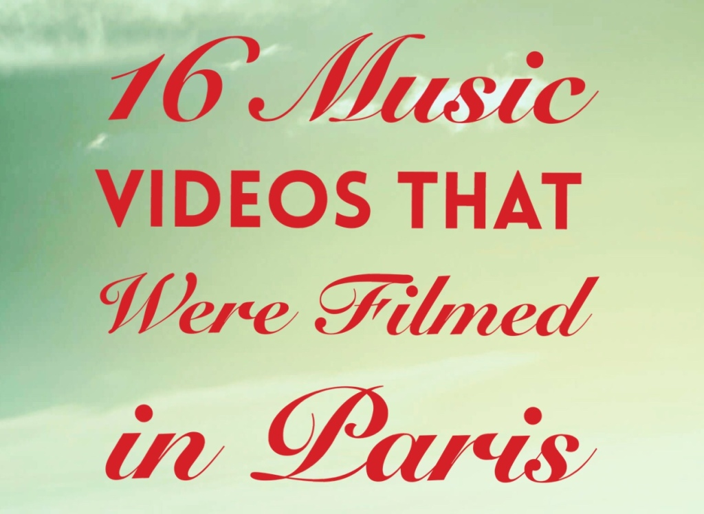 16 Music Videos That Were Filmed in Paris – Bonjour: A Francophile Blog